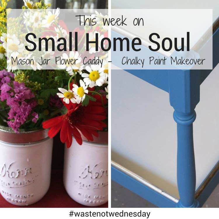 Waste not Wednesday Week 14, mason jar flower caddy made by Toni and Small Home Soul